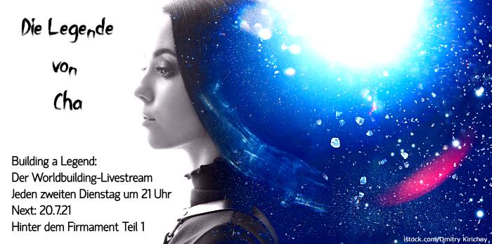 """In der Bildmitte sieht man eine junge hübsche Frau  in schwarz-weiß mit ebenen Gesichtszügen und einem Ansatz von schwarzem langen Haar. Dieses geht rechts in einen bläulich überlichtete Sternenhimmel/ oder Eißsplitterregen über, so dass es aussieht als bestehe ihr Haar aus blauem Sternenhimmel. Links von ihrem Gesicht ist weißer Hintergrund auf dem links oben """"Die Legende von Cha"""" geschrieben steht.  Darunter die Information: Building a Legend: Der Worldbuilding-Livestream  Jeden zweiten Dienstag um 21 Uhr Next: 20.7.21 Hinter dem Firmament Teil 1  Rechtsunten in weißer Schrift findet man den Lizenshinweiß: istock.com/Dmitry Kirichay"""